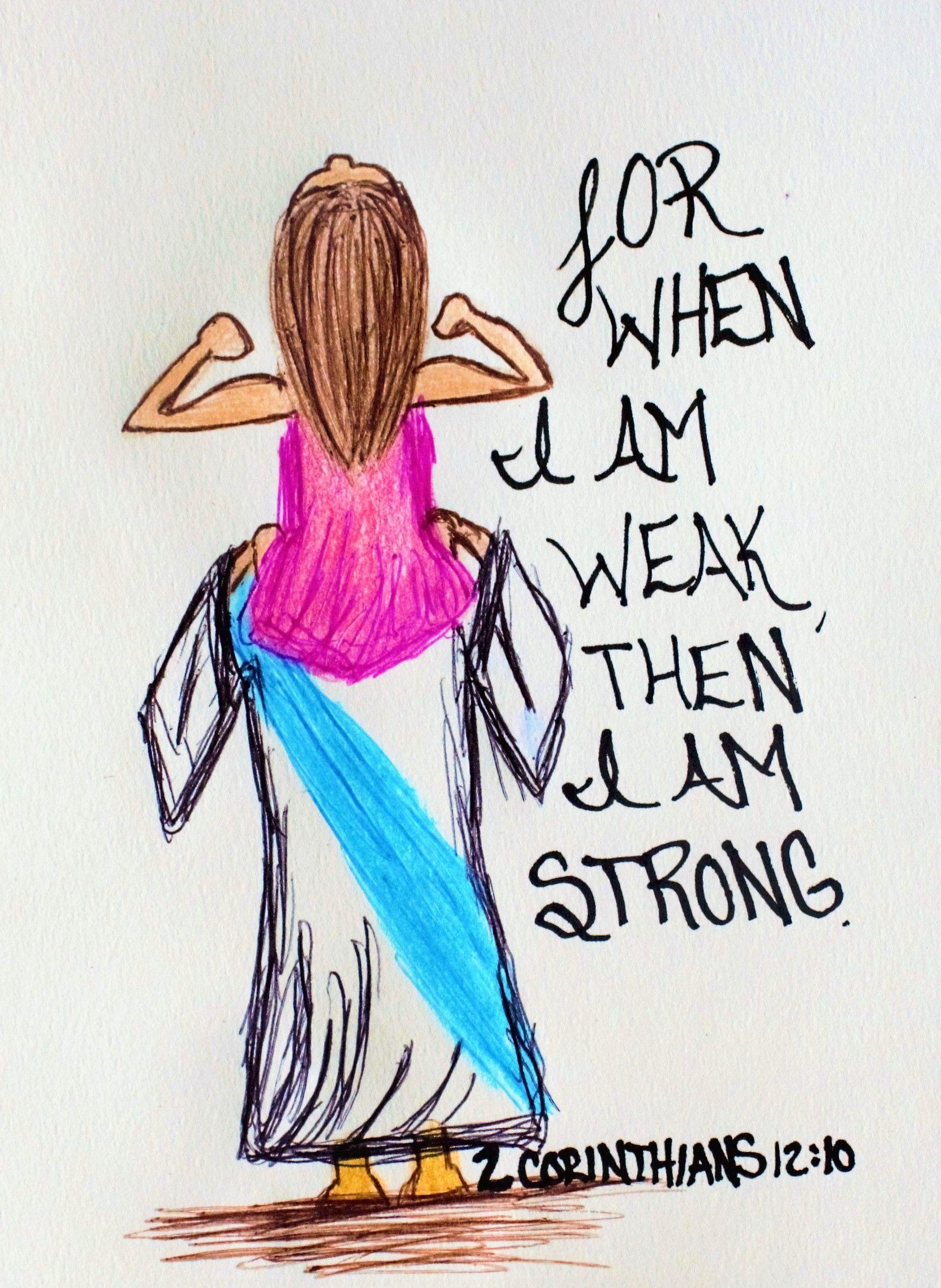 """""""For when I am weak, then I am strong."""" 2 Corinthians 12:10 ( Scripture doodle of encouragement)"""