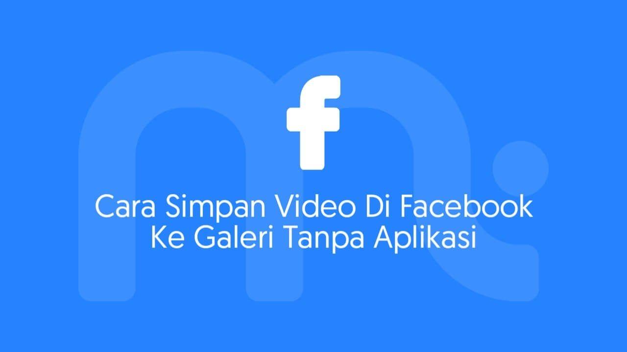 2+ Cara Download Video Facebook Tanpa Aplikasi Tambahan