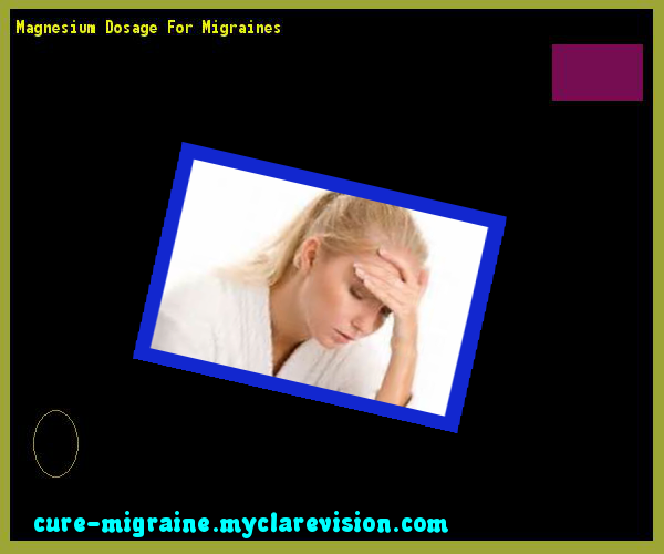 Magnesium Dosage For Migraines 144205 - Cure Migraine