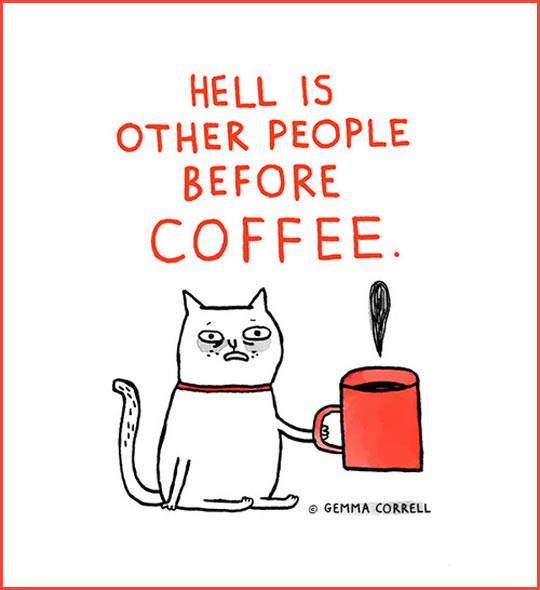 Hell is other people before coffee!