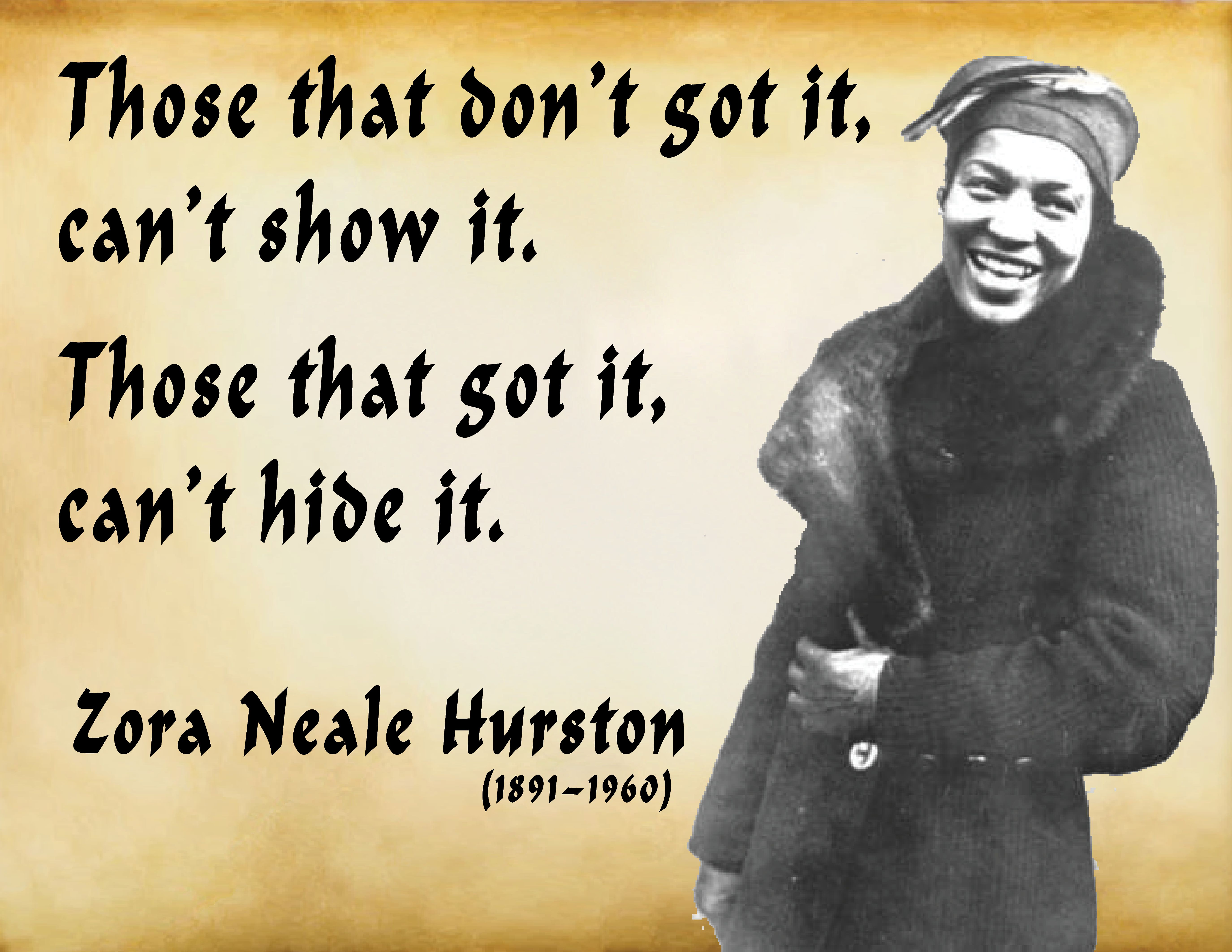 Zora Neale Hurston Those That Dont Got It Cant Show It Those