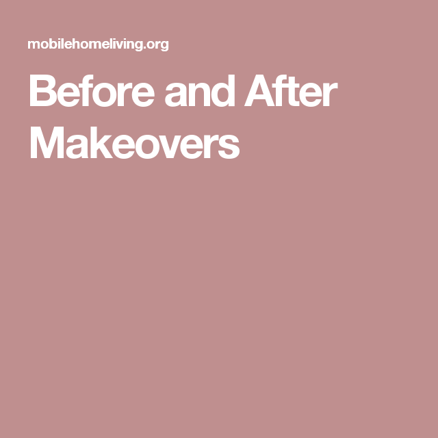 Before And After Makeovers