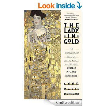 The Lady in Gold: The Extraordinary Tale of Gustav Klimt's Masterpiece, Bloch-Bauer eBook: Anne-Marie O'Connor: Amazon.co.uk: Books