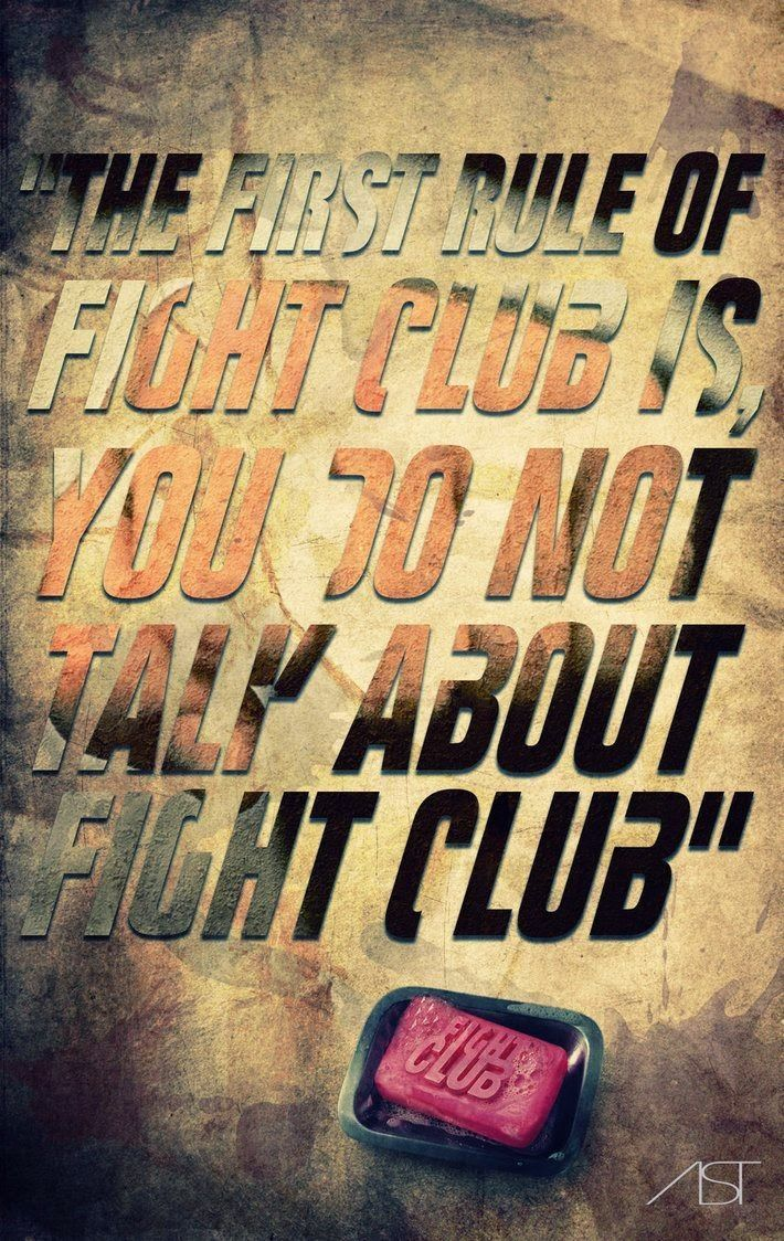 the first rule of fight club is-you do not talk about fight club ...