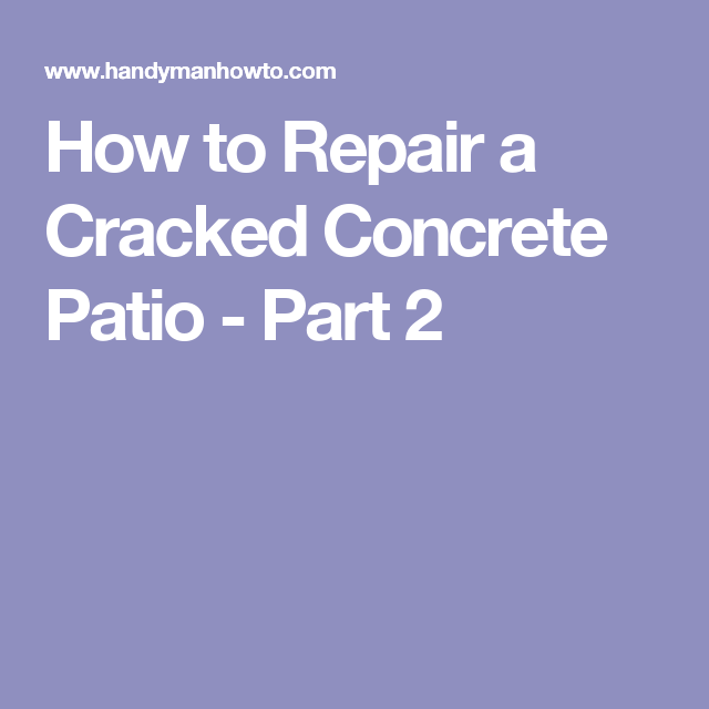 How To Repair A Cracked Concrete Patio   Part 2