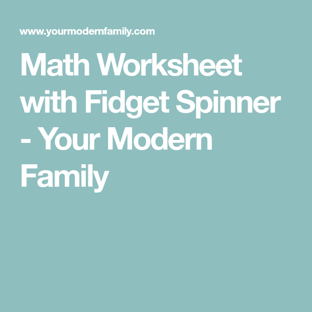 Math Worksheet with Fidget Spinner - Your Modern Family | Math ...
