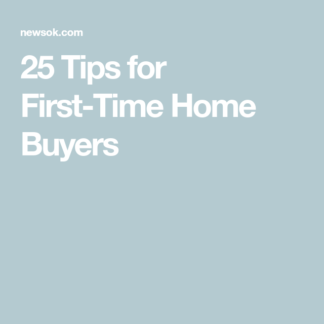 25 Tips For First Time Home Buyers First Time Home Buyers Tax Refund Home Buying Process