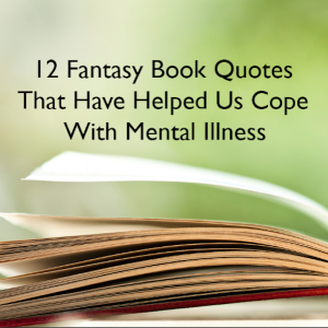 12 Fantasy Book Quotes That Have Helped Us Cope With Mental