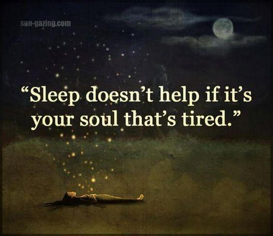 Sleep doesn't help ifi t's your soul thats tired Schlaft hilft nicht, wenn es deine Seele ist, die müde ist sun gazing  Quote Zitat Spruch