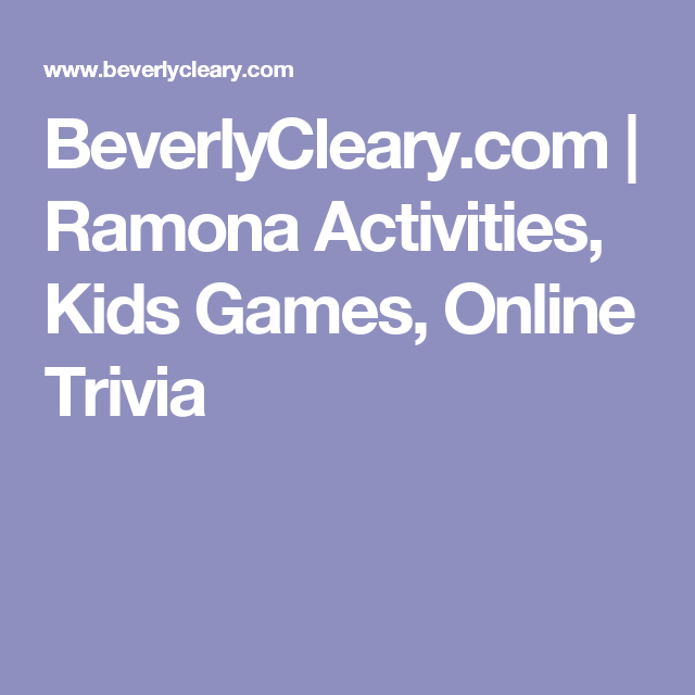 BeverlyCleary.com | Ramona Activities, Kids Games, Online Trivia ...