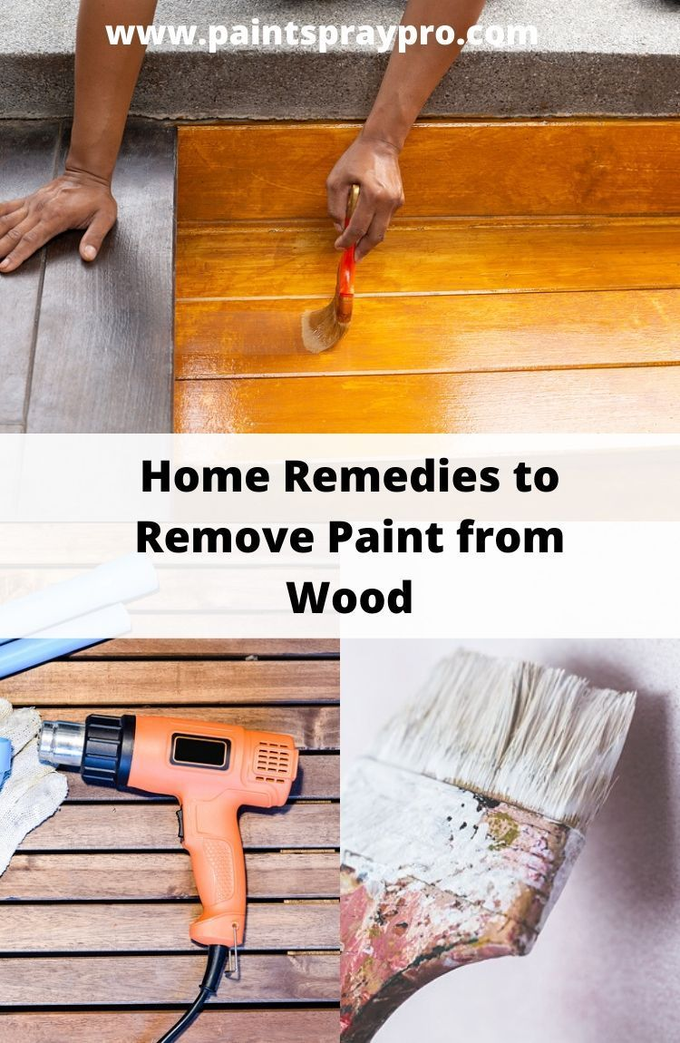 How To Remove Paint From Wood Without Chemicals 11 Ways To Do It In 2020 Paint Remover Best Paint Sprayer Stripping Paint