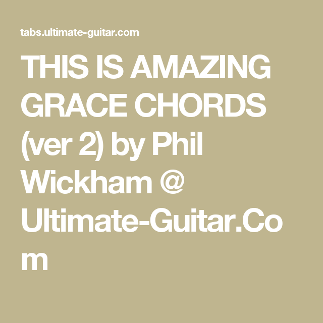 THIS IS AMAZING GRACE CHORDS (ver 2) by Phil Wickham @ Ultimate ...