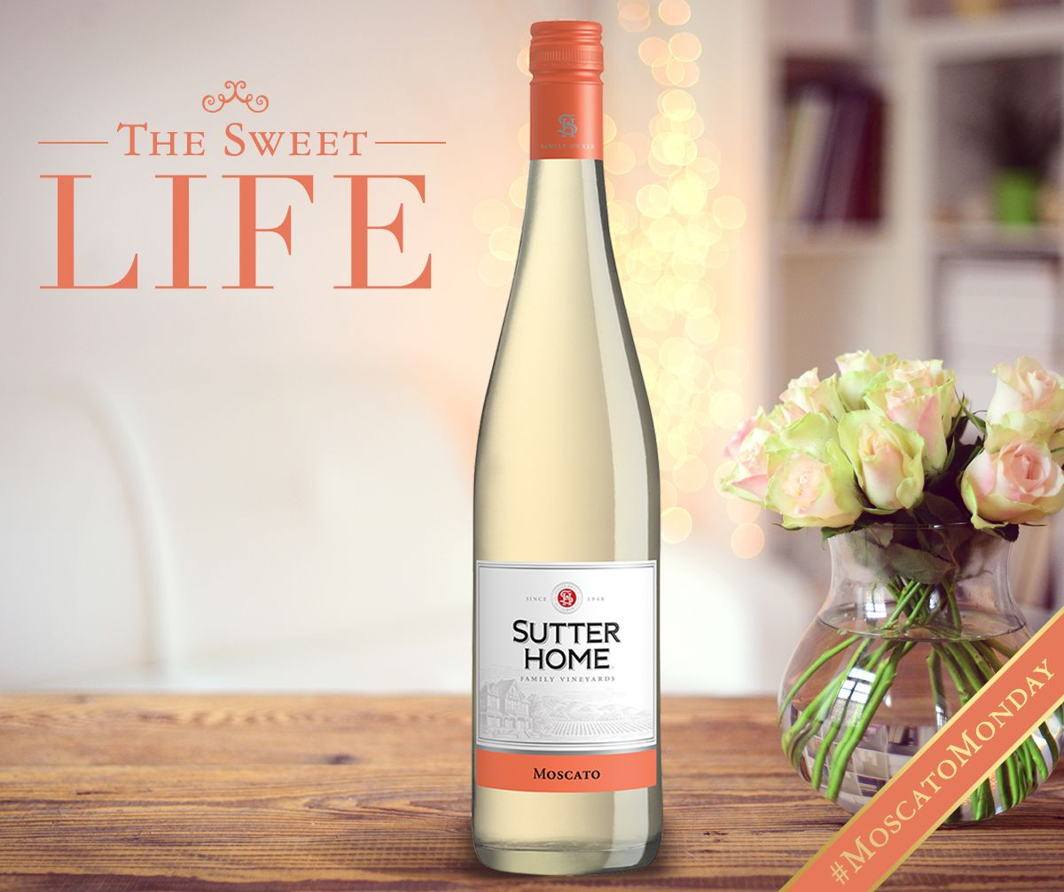 Life is always sweeter with a glass of Sutter Home Moscato.