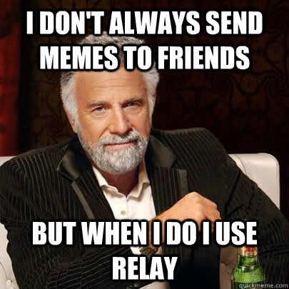 I Dont Always Send Memes To Friends But When I Do I Use Rel Really Funny Memes Funny Celebrity Memes Funny Memes About Life