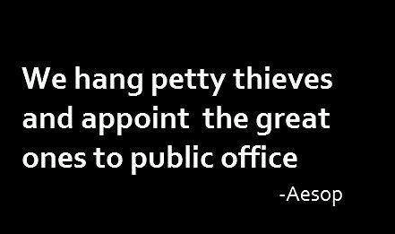 hang petty thieves and elect great ones to public ofiice