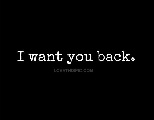 I Want You Back Love Quotes Quotes Quote Girl Quotes Quotes And Sayings Image Quotes Picture Quotes Want You Back Quotes Be Yourself Quotes