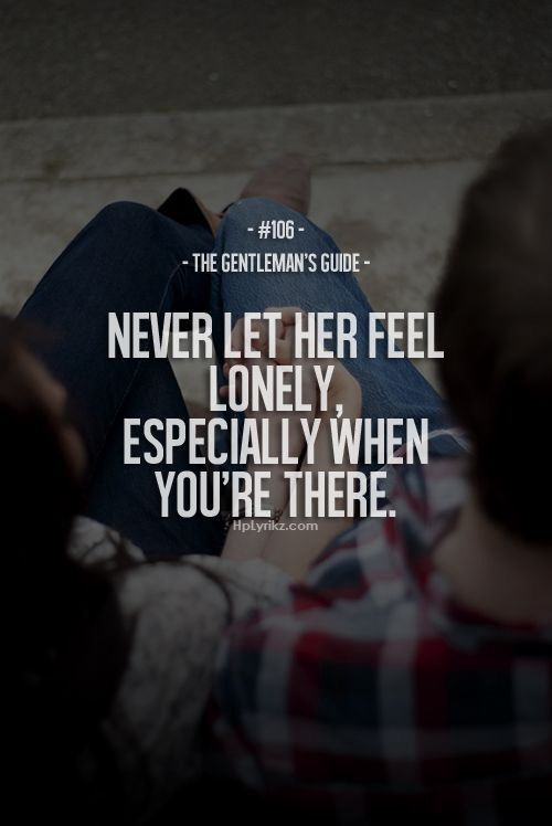 Never Let Him Her Feel Lonely Especially When You Re There Gentlemans Guide Gentleman Quotes Inspirational Quotes