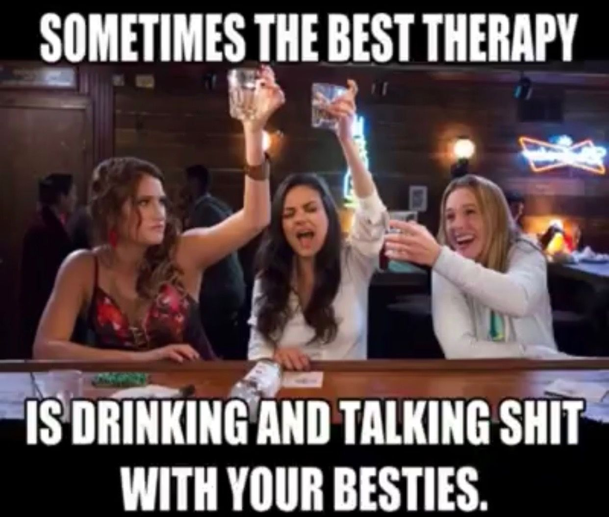 Sometimes The Best Therapy Is Drinking With Your Besties Party Quotes Funny Funny Drinking Quotes Best Friend Quotes Funny