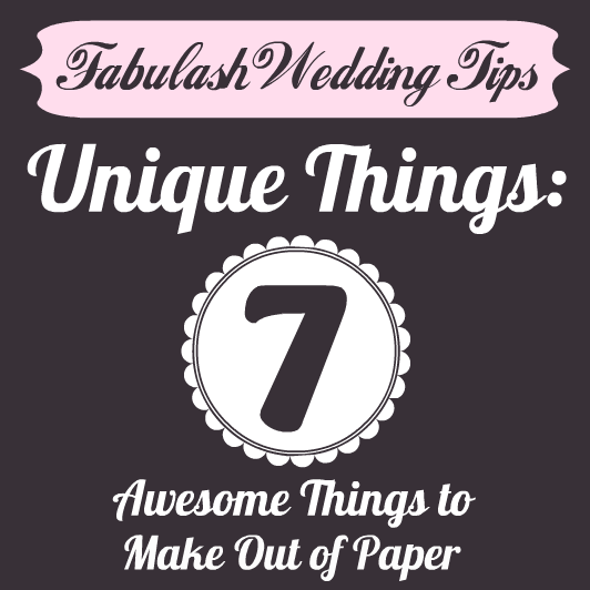 Unique Wedding   7 Awesome Things to Make Out of Paper #FabulashBlog