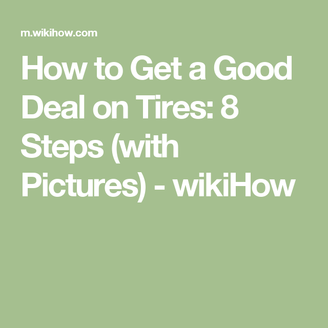How to Get a Good Deal on Tires: 8 Steps (with Pictures) - wikiHow