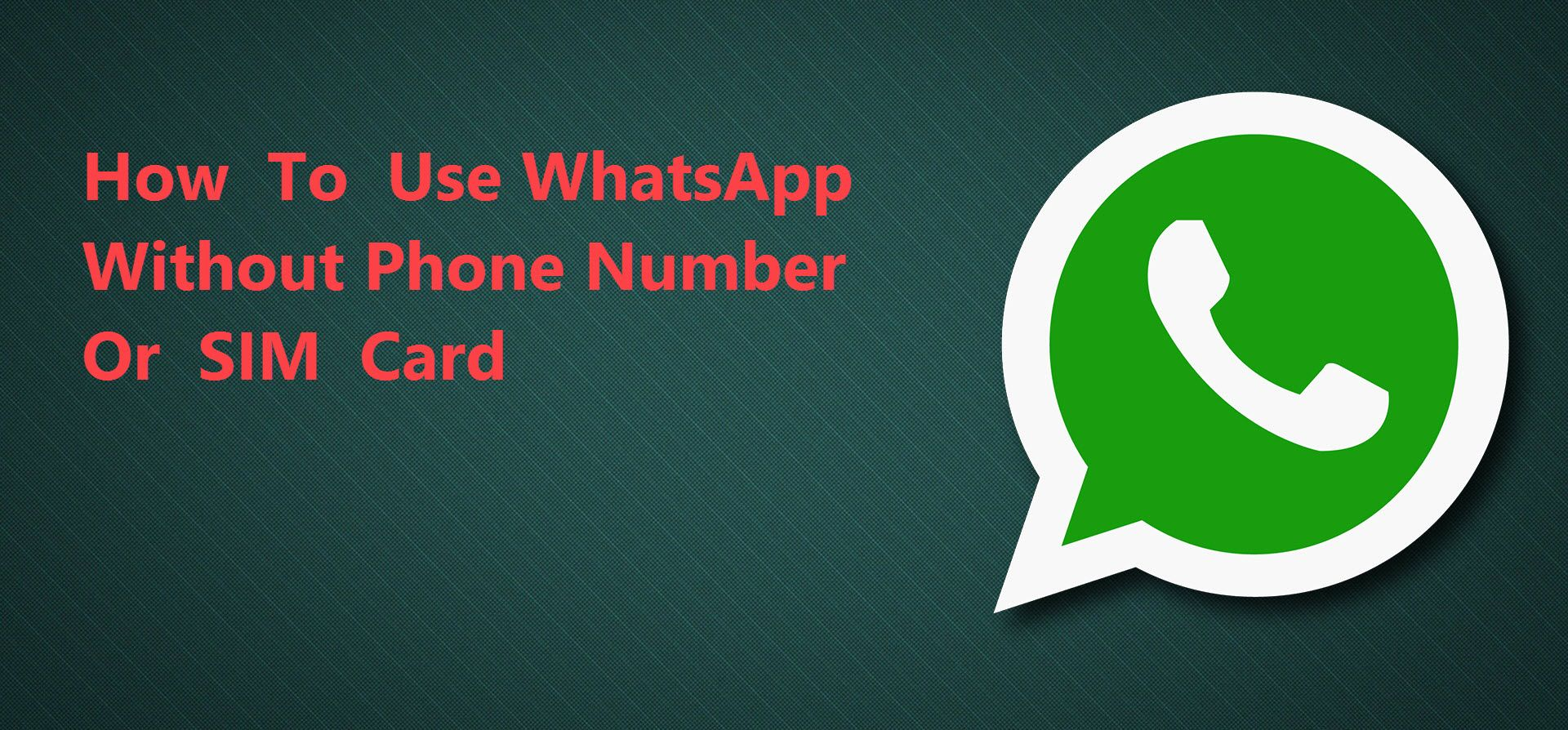 How To Use Whatsapp Without Phone Number Sim Card Phone Numbers