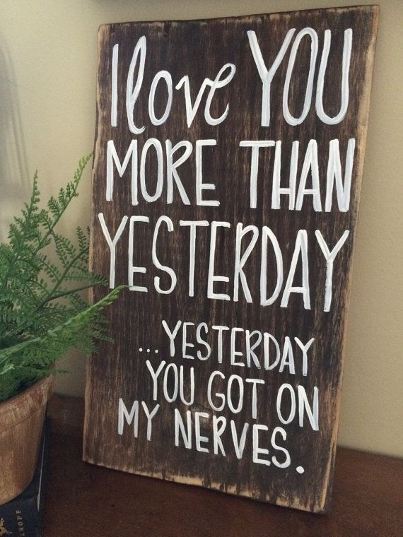 I love you more than yesterday Yesterday you got on my nerves wooden sign  wooden sign  hand painted distressed wooden sign