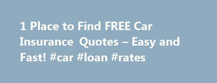 Free Insurance Quotes Prepossessing 1 Place To Find Free Car Insurance Quotes  Easy And Fast #car