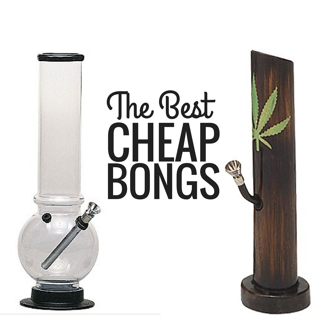 The Best Bongs For Cheap Are There Good Bongs Available For Under
