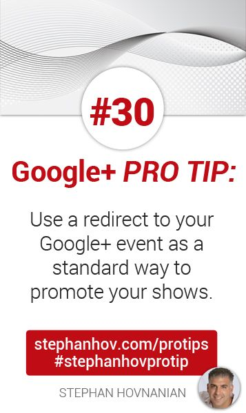 #stephanhovprotip   Google+ Pro Tips 30: Use a redirect to your Google+ Events as a consistent and standard way to promote your shows. When you don't have a show, that URL can be used as a landing page to build that show's email list for the next event. Get more at http://stephanhov.com/protips #googleplus #googleplustips