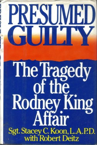 Presumed Guilty The Tragedy of the Rodney King Affair Law And (No - presumed guilty book