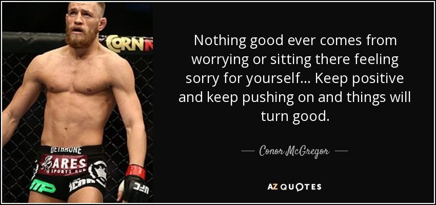 Conor Mcgregor Quote Conor Mcgregor Quotes Quotes Feeling Sorry For Yourself