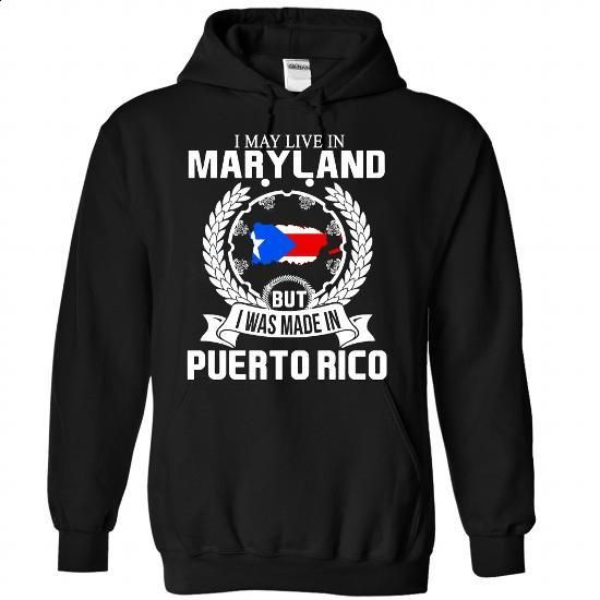 I may live in Maryland but i was made in Puerto rico - #boyfriend tee #tumblr sweater. I WANT THIS => https://www.sunfrog.com/No-Category/I-may-live-in-Maryland-but-i-was-made-in-Puerto-rico-9549-Black-Hoodie.html?68278