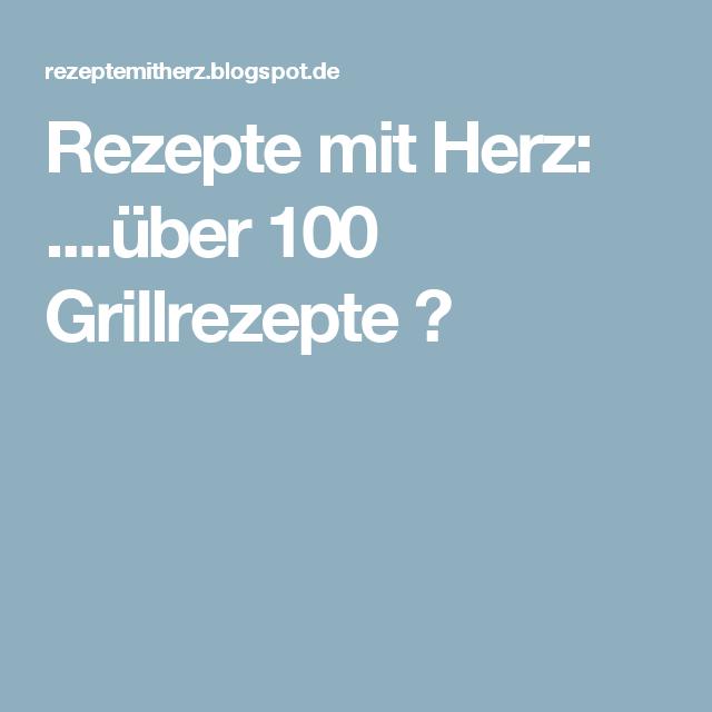 Rezepte mit Herz: ....über 100 Grillrezepte ♡