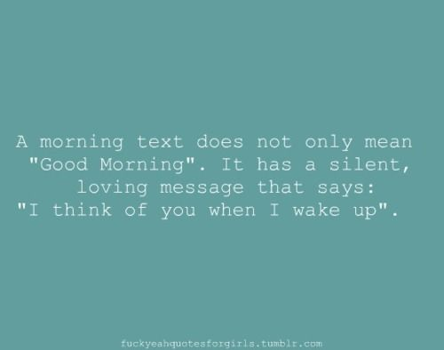 Wow, then he must think of me every single morning because I get his sweet texts and messages every morning.