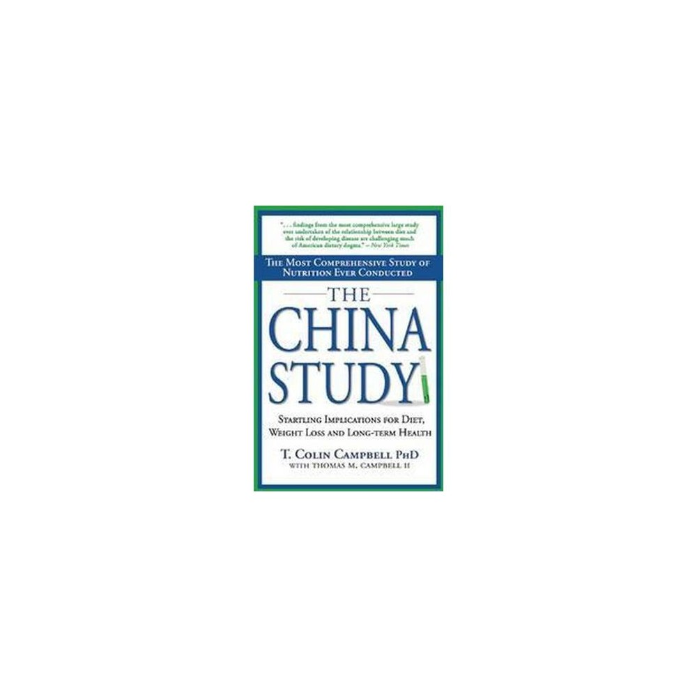 China Study : The Most Comprehensive Study of Nutrition Ever Conducted and the Startling Implications