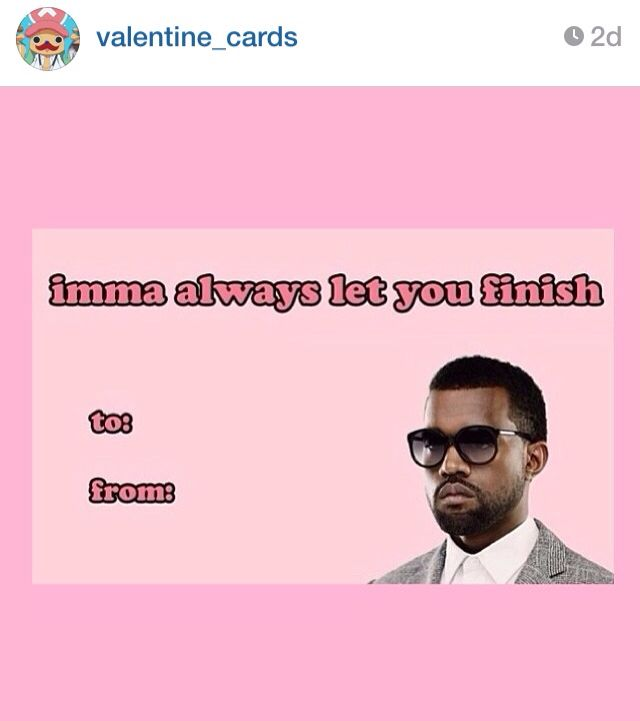 This Instagram Account Is Hilarious Valentine Cards Funny Valentines Day Cards Kanye West Imam Let You Fin Funny Valentine Funny Valentines Cards Funny Cards