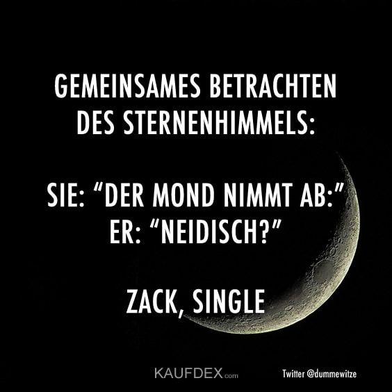 Gemeinsames Betrachten des Sternenhimmels: Sie: Der Mond nimmt ab. Er: Neidisch? Zack, single.
