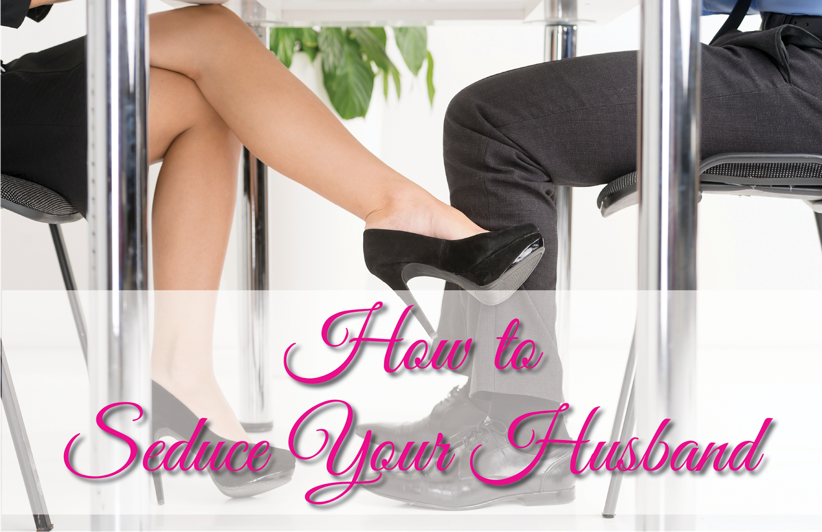 how seduce your husband