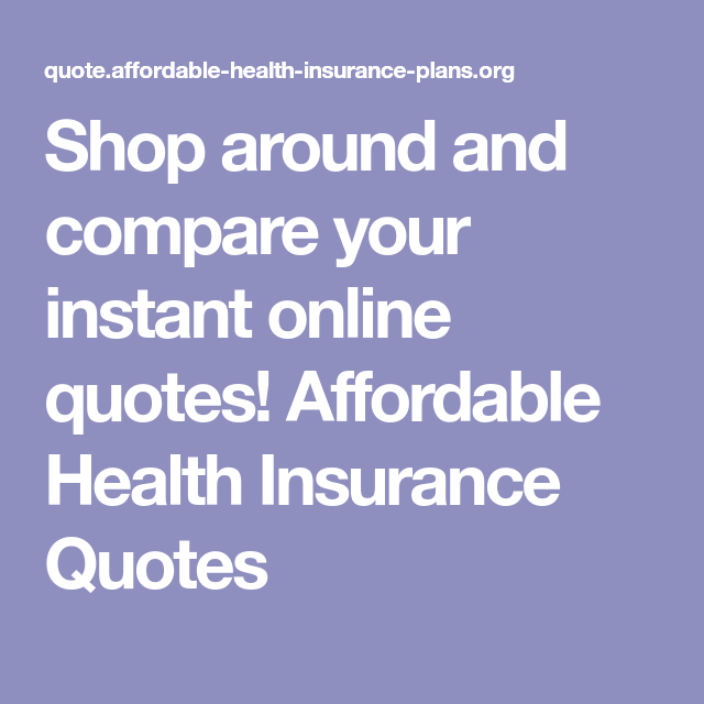 Shop Around And Compare Your Instant Online Quotes Affordable Unique Insurance Quotes Health