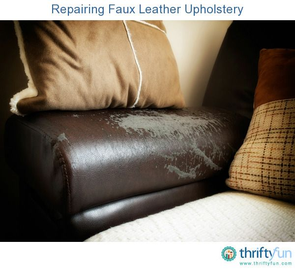 Repairing Faux Leather Upholstery in 2019 | Tips | Faux leather sofa ...