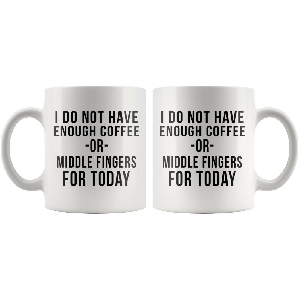 I Do Not Have Enough Coffee Or Middle Fingers For Today Funny Mug Mugs Funny Mugs Coffee Lover
