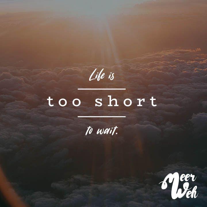 La vida es demasiado corta para esperar
