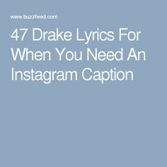 47 Drake Lyrics For When You Need An Instagram Caption Wise Words