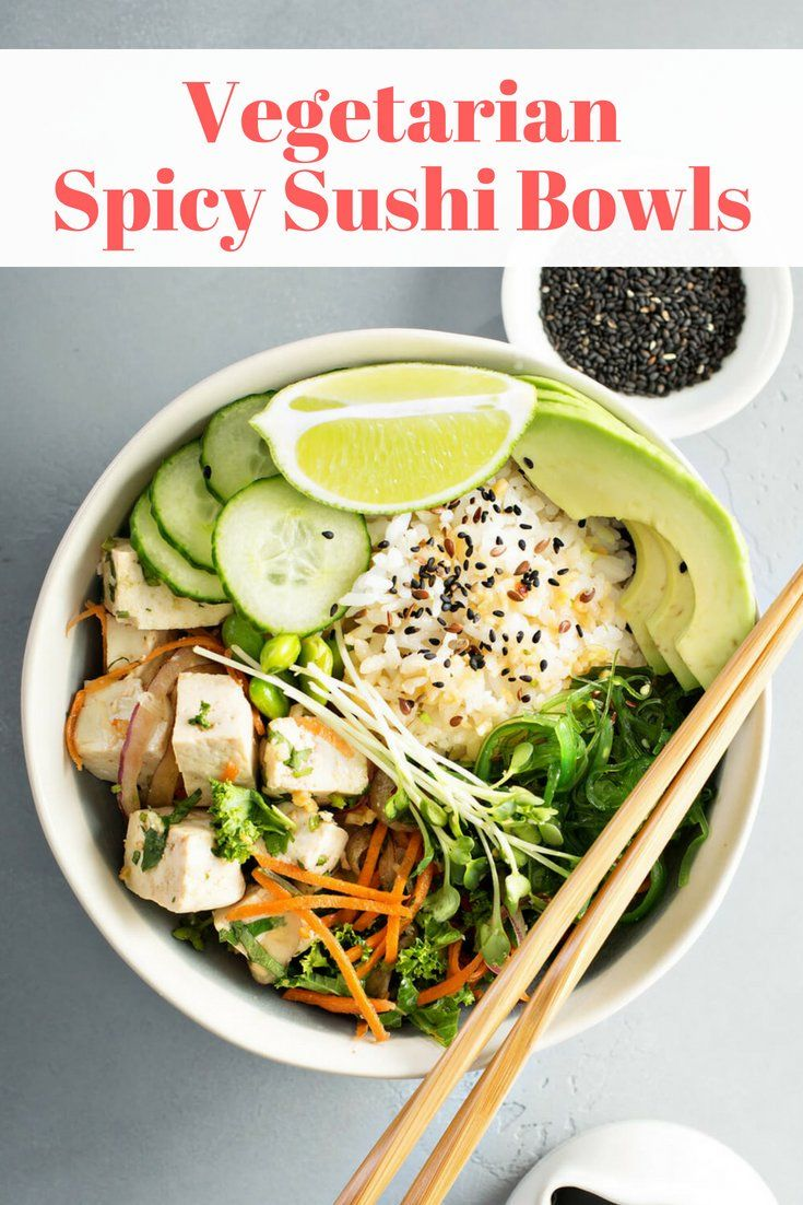 Spicy Vegetarian Sushi Bowls These vegetarian sushi bowls with tofu, avocado, carrots, cucumbers, seaweed, and sushi rice make a filling and delicious vegetarian meal. Perfect for meal prep.
