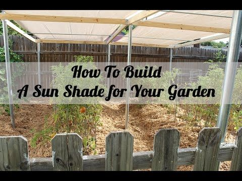 How To Make A Sun Shade Cover For Vegetable Gardens Vegetable Gardening 101 Garden Layout Vegetable Garden Sun Shade Vegetable Garden Planning
