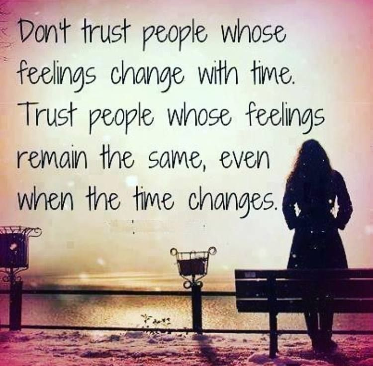 Don't trust people whose feelings change with time. Trust people whose feelings remain the same, even when the time changes.  #trust #quote #dailyquote #quoteoftheday #lifequotes #meetville