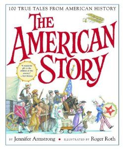 The American Story: 100 True Tales from American History: Jennifer Armstrong, Roger Roth.  LL Library