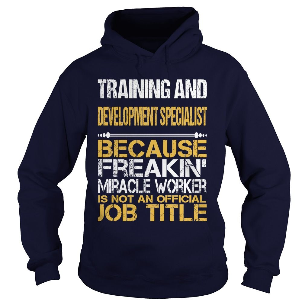 TRAINING AND DEVELOPMENT SPECIALIST Because FREAKIN Miracle Worker Isn't An Official Job Title T-Shirts, Hoodies. Get It Now ==> https://www.sunfrog.com/LifeStyle/TRAINING-AND-DEVELOPMENT-SPECIALIST--FREAKIN-Navy-Blue-Hoodie.html?id=41382