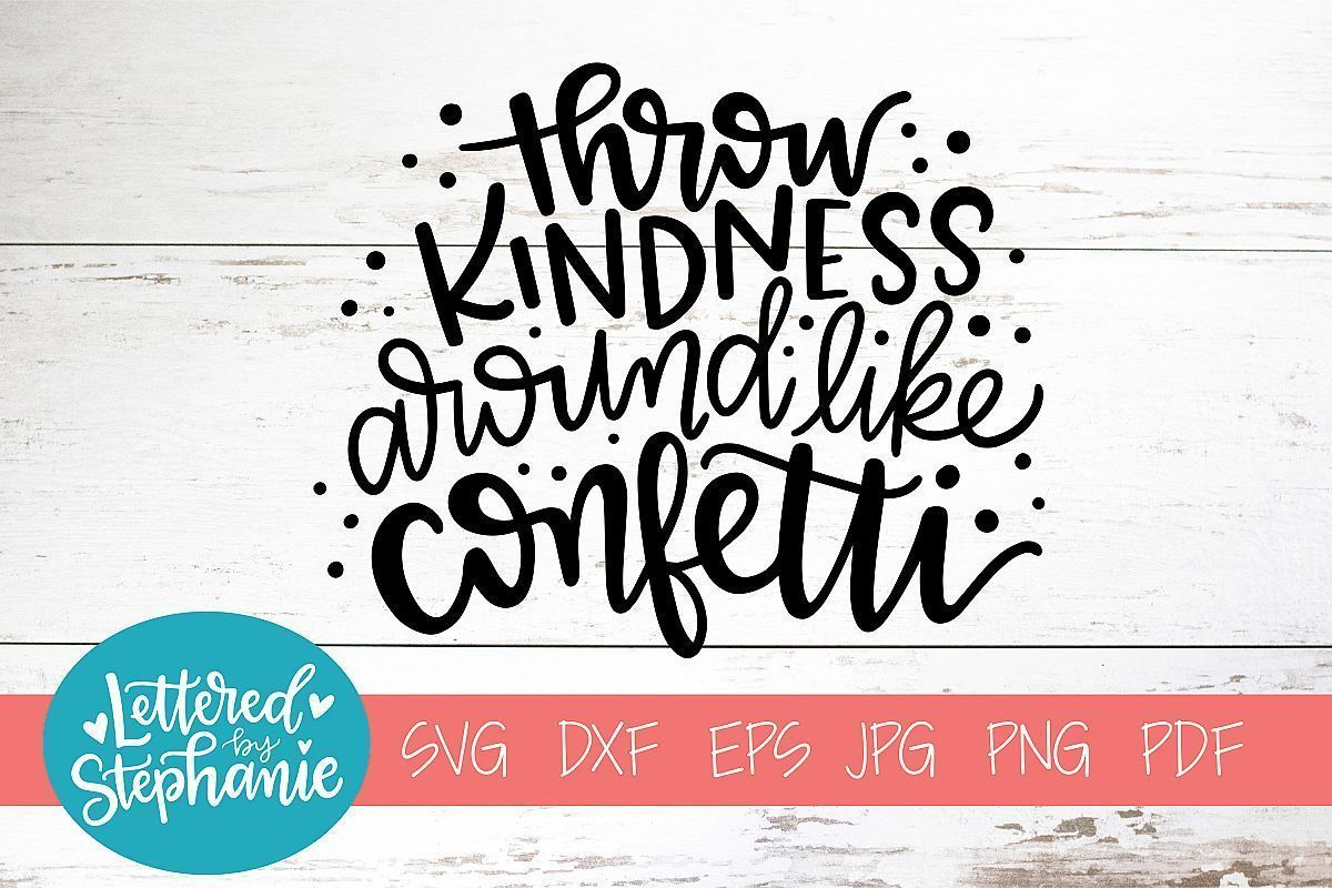 Handlettered Svg Dxf Throw Kindness Around Like Confetti Throwkindnessaroundlikeconfetti Handlettered Svg Dxf Throw Kindness In 2020 Handlettered Svg Svg Svg Quotes