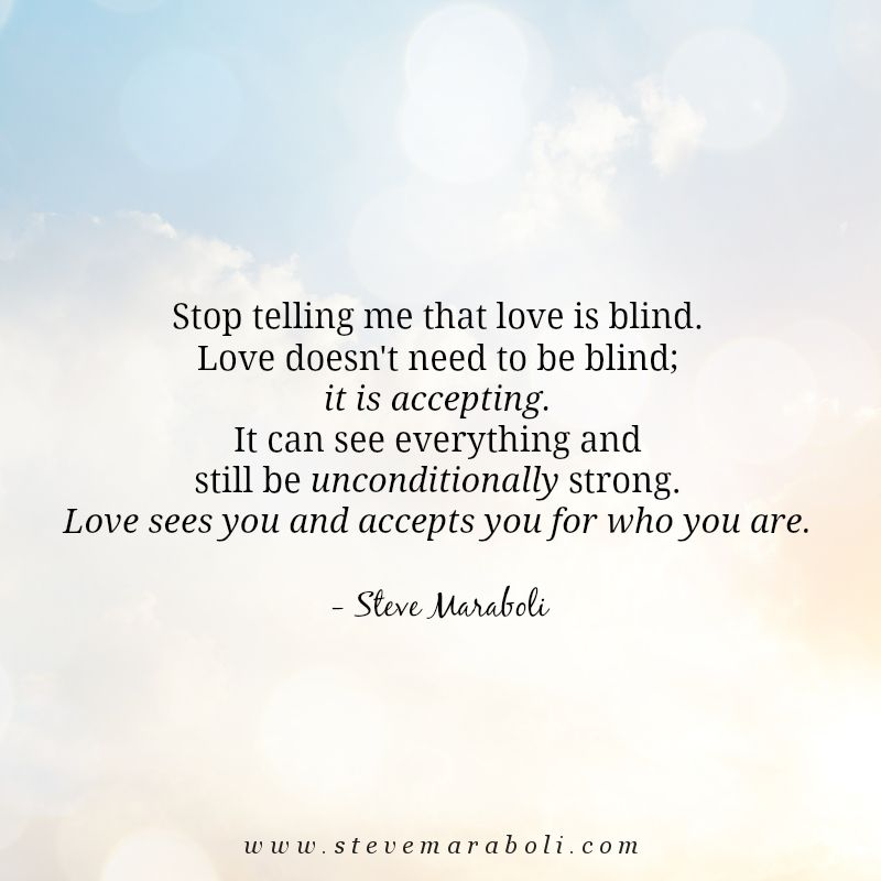 Stop Telling Me That Love Is Blind Love Doesn T Need To Be Blind It Is Accepting It Can See Everythi Words To Live By Quotes Perfection Quotes Blind Quotes